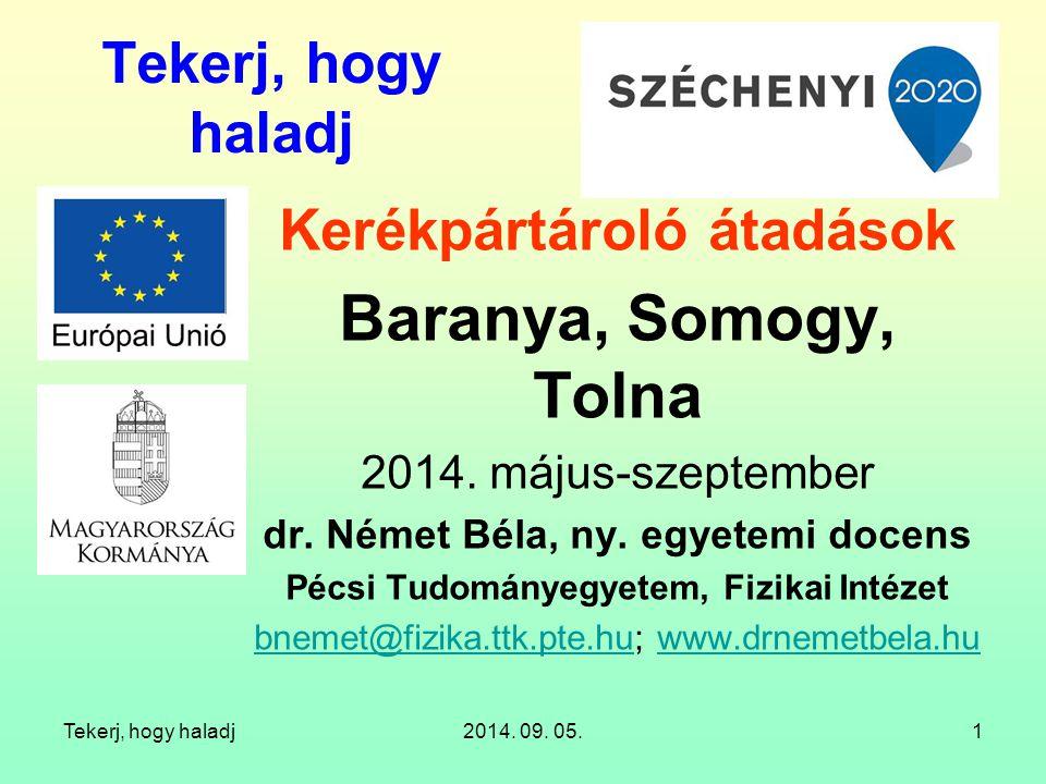 Tekerj, hogy haladj2014. 09. 05.1 Tekerj, hogy haladj Kerékpártároló átadások Baranya, Somogy, Tolna 2014. május-szeptember dr. Német Béla, ny. egyete