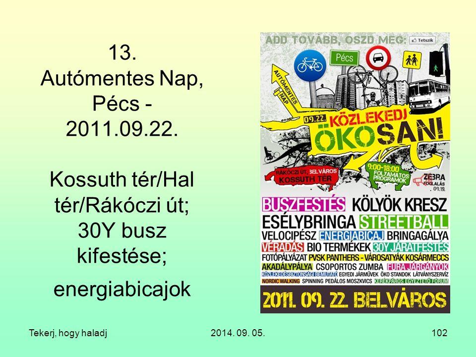 Tekerj, hogy haladj2014. 09. 05.102 13. Autómentes Nap, Pécs - 2011.09.22. Kossuth tér/Hal tér/Rákóczi út; 30Y busz kifestése; energiabicajok