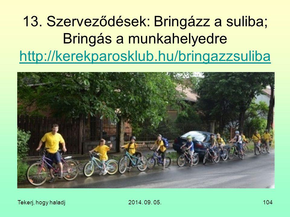 13. Szerveződések: Bringázz a suliba; Bringás a munkahelyedre http://kerekparosklub.hu/bringazzsuliba http://kerekparosklub.hu/bringazzsuliba Tekerj,