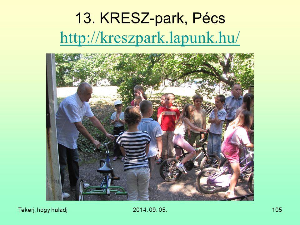 Tekerj, hogy haladj2014. 09. 05.105 13. KRESZ-park, Pécs http://kreszpark.lapunk.hu/ http://kreszpark.lapunk.hu/