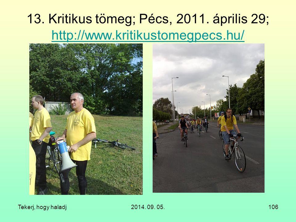 Tekerj, hogy haladj2014. 09. 05.106 13. Kritikus tömeg; Pécs, 2011. április 29; http://www.kritikustomegpecs.hu/ http://www.kritikustomegpecs.hu/