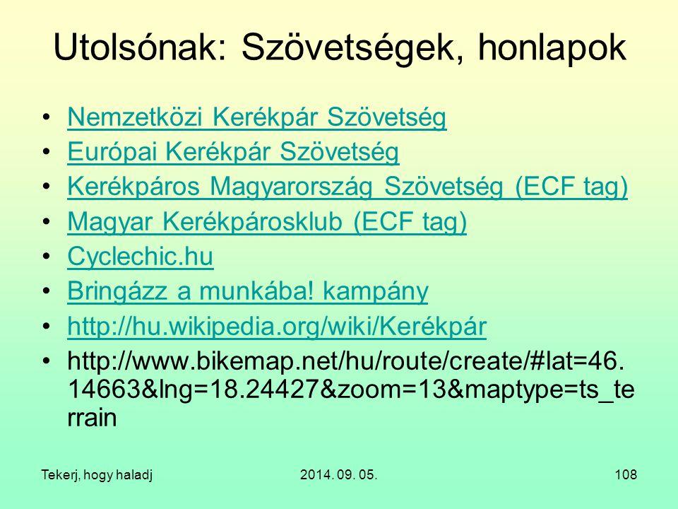 Tekerj, hogy haladj2014. 09. 05.108 Utolsónak: Szövetségek, honlapok Nemzetközi Kerékpár Szövetség Európai Kerékpár Szövetség Kerékpáros Magyarország