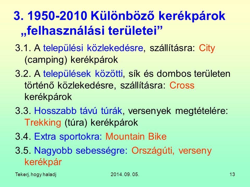 """Tekerj, hogy haladj2014. 09. 05.13 3. 1950-2010 Különböző kerékpárok """"felhasználási területei"""" 3.1. A települési közlekedésre, szállításra: City (camp"""