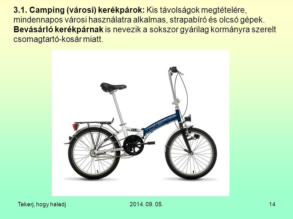 Tekerj, hogy haladj2014. 09. 05.14 3.1. Camping (városi) kerékpárok: Kis távolságok megtételére, mindennapos városi használatra alkalmas, strapabíró é