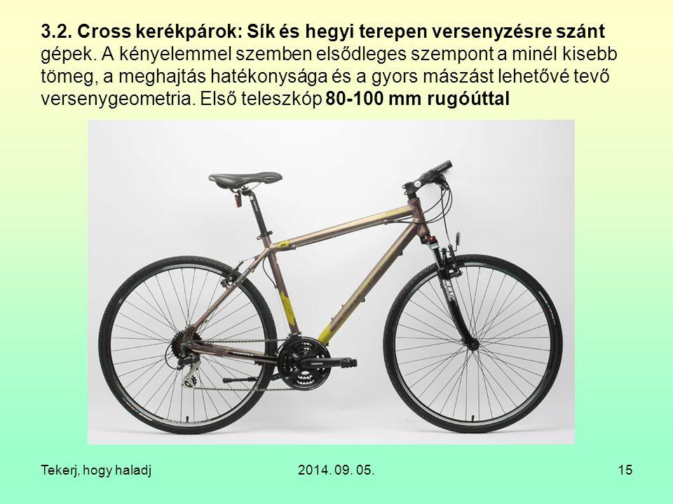 Tekerj, hogy haladj2014. 09. 05.15 3.2. Cross kerékpárok: Sík és hegyi terepen versenyzésre szánt gépek. A kényelemmel szemben elsődleges szempont a m