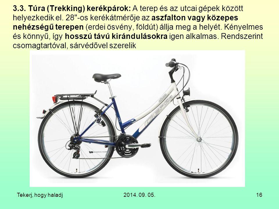 Tekerj, hogy haladj2014. 09. 05.16 3.3. Túra (Trekking) kerékpárok: A terep és az utcai gépek között helyezkedik el. 28