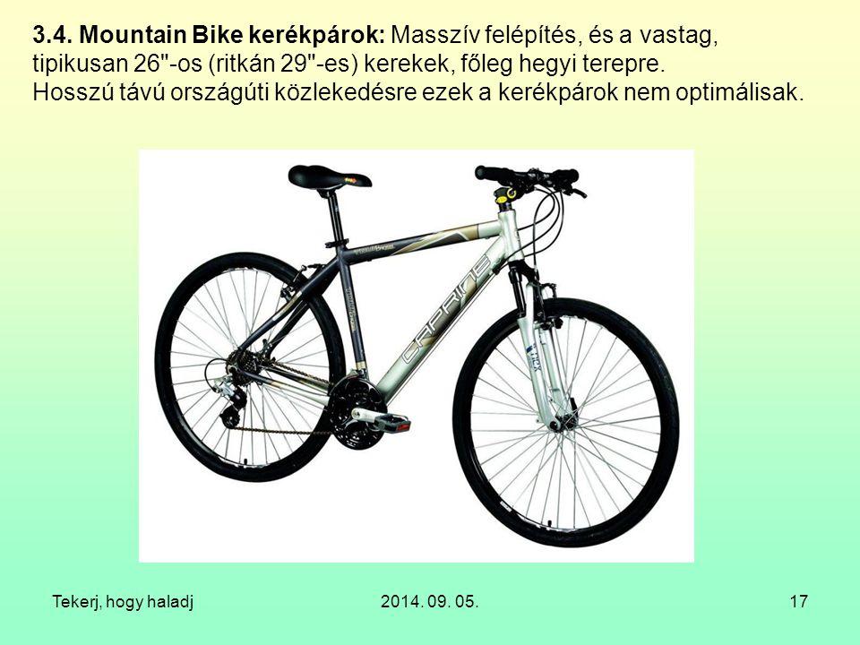 Tekerj, hogy haladj2014. 09. 05.17 3.4. Mountain Bike kerékpárok: Masszív felépítés, és a vastag, tipikusan 26