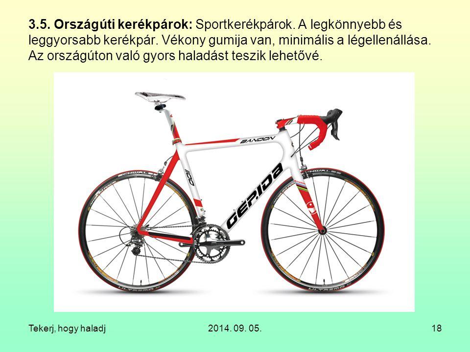 Tekerj, hogy haladj2014. 09. 05.18 3.5. Országúti kerékpárok: Sportkerékpárok. A legkönnyebb és leggyorsabb kerékpár. Vékony gumija van, minimális a l