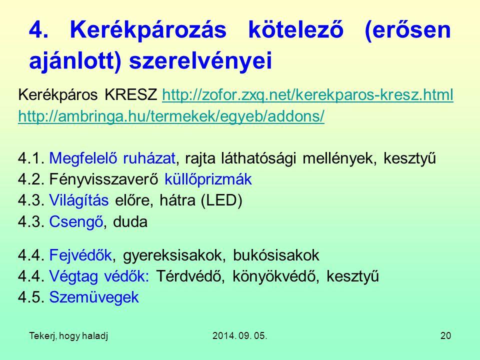 Tekerj, hogy haladj2014. 09. 05.20 4. Kerékpározás kötelező (erősen ajánlott) szerelvényei Kerékpáros KRESZ http://zofor.zxq.net/kerekparos-kresz.html