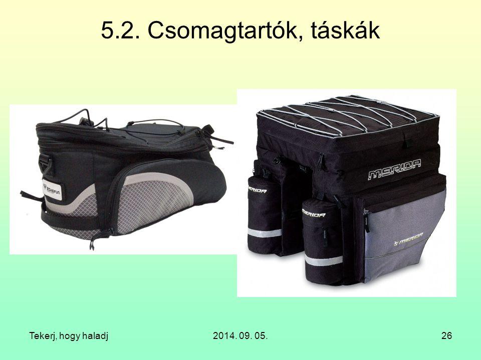 Tekerj, hogy haladj2014. 09. 05.26 5.2. Csomagtartók, táskák