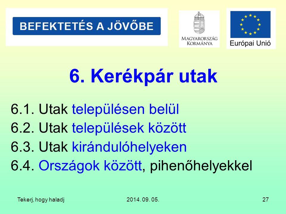 Tekerj, hogy haladj2014. 09. 05.27 6. Kerékpár utak 6.1. Utak településen belül 6.2. Utak települések között 6.3. Utak kirándulóhelyeken 6.4. Országok