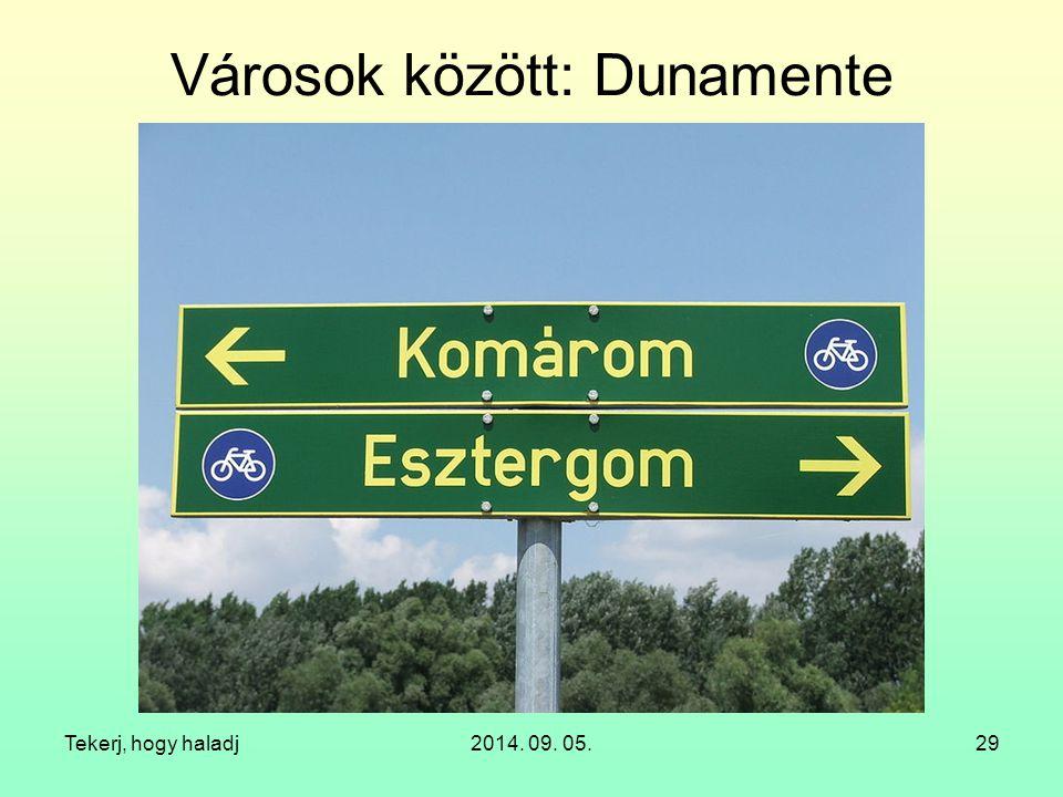 Tekerj, hogy haladj2014. 09. 05.29 Városok között: Dunamente