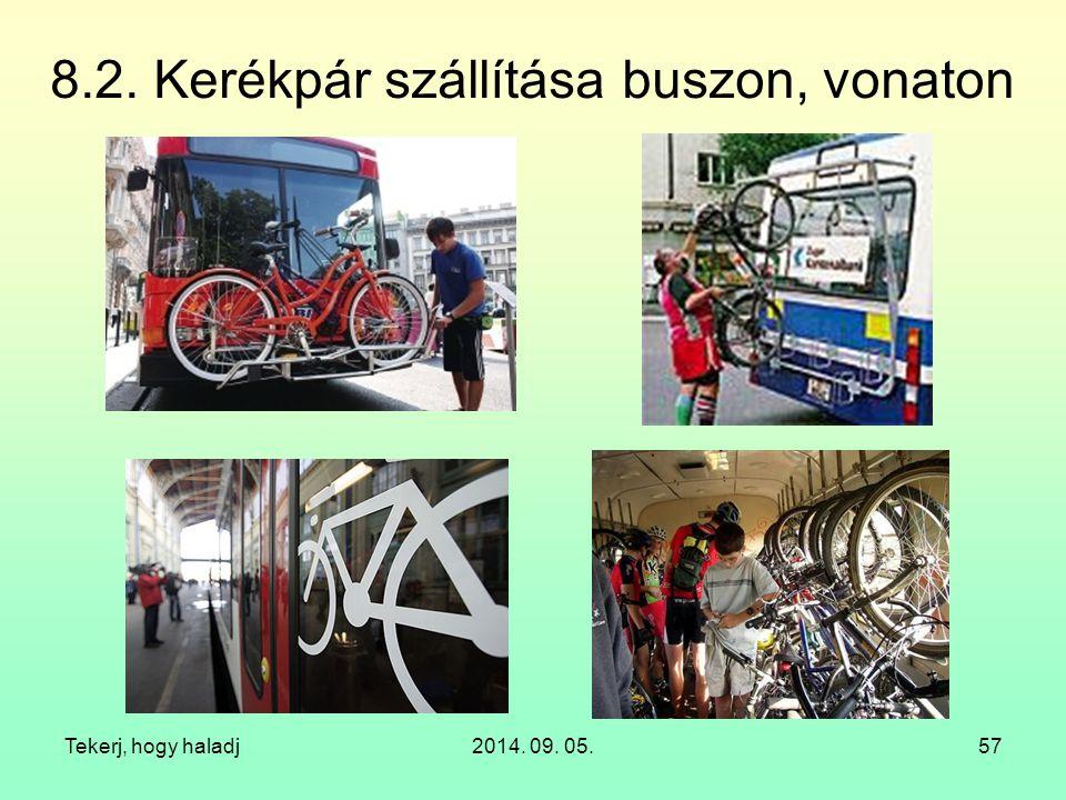 Tekerj, hogy haladj2014. 09. 05.57 8.2. Kerékpár szállítása buszon, vonaton