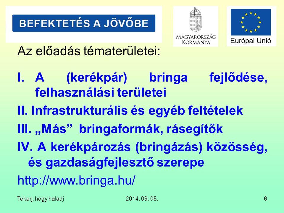 Tekerj, hogy haladj2014. 09. 05.6 Az előadás tématerületei: I.A (kerékpár) bringa fejlődése, felhasználási területei II. Infrastrukturális és egyéb fe