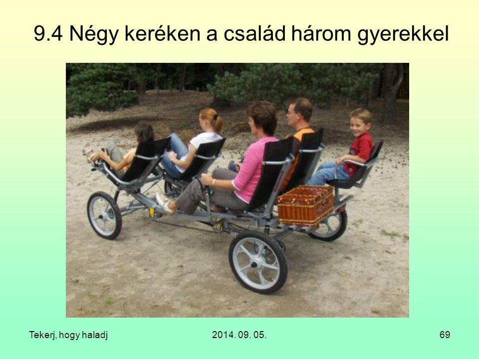 Tekerj, hogy haladj2014. 09. 05.69 9.4 Négy keréken a család három gyerekkel