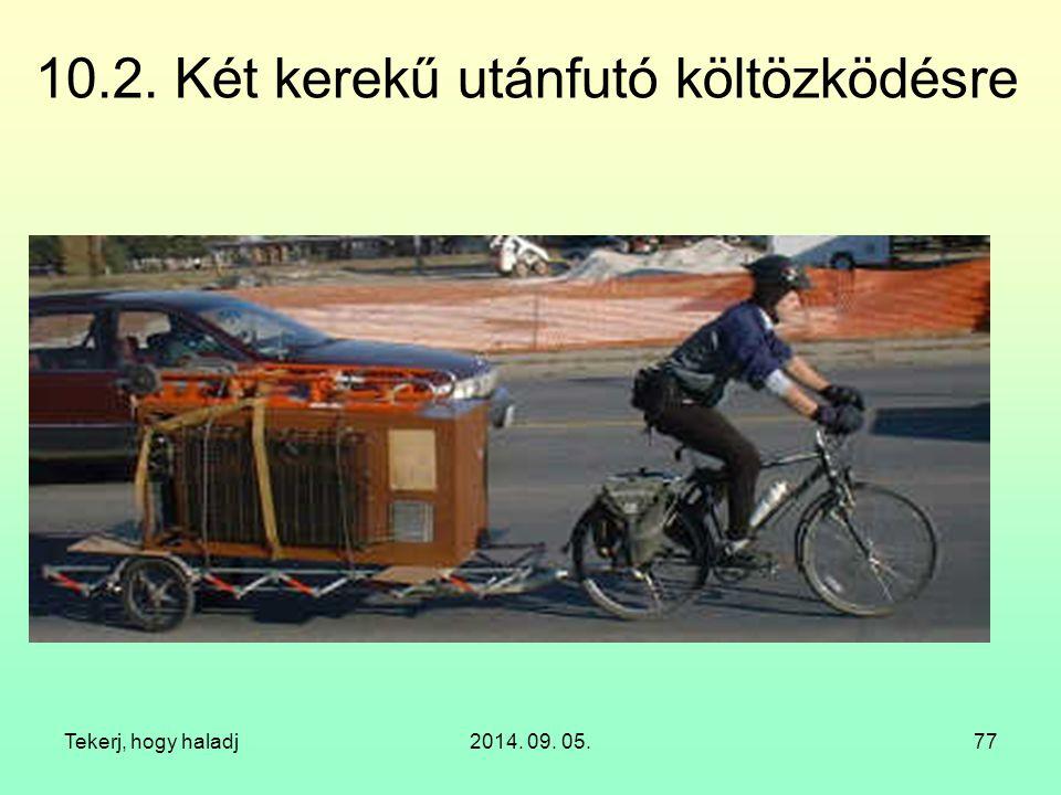 Tekerj, hogy haladj2014. 09. 05.77 10.2. Két kerekű utánfutó költözködésre