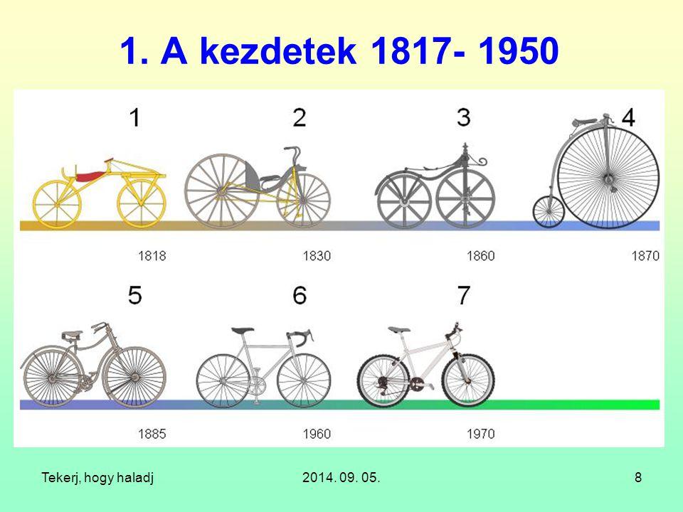 Tekerj, hogy haladj2014. 09. 05.8 1. A kezdetek 1817- 1950