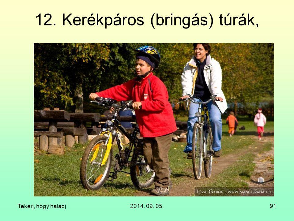 Tekerj, hogy haladj2014. 09. 05.91 12. Kerékpáros (bringás) túrák,