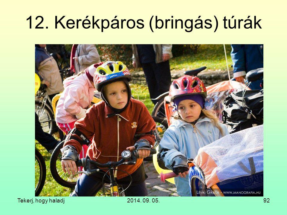 Tekerj, hogy haladj2014. 09. 05.92 12. Kerékpáros (bringás) túrák