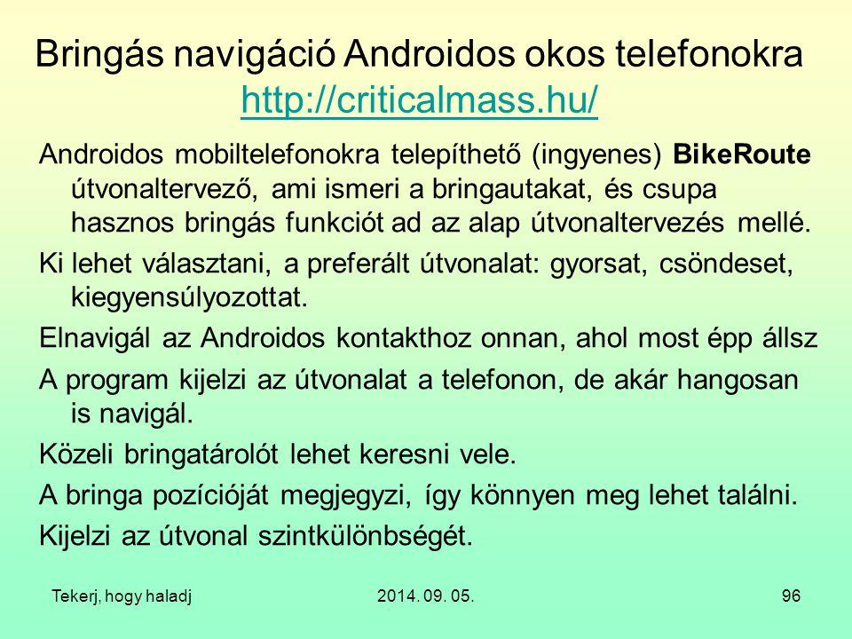 Bringás navigáció Androidos okos telefonokra http://criticalmass.hu/ http://criticalmass.hu/ Androidos mobiltelefonokra telepíthető (ingyenes) BikeRou