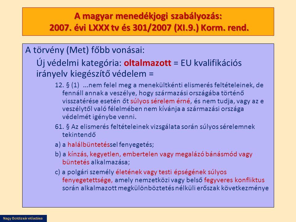 Nagy Boldizsár előadása A magyar menedékjogi szabályozás: 2007. évi LXXX tv és 301/2007 (XI.9.) Korm. rend. A törvény (Met) főbb vonásai: Új védelmi k