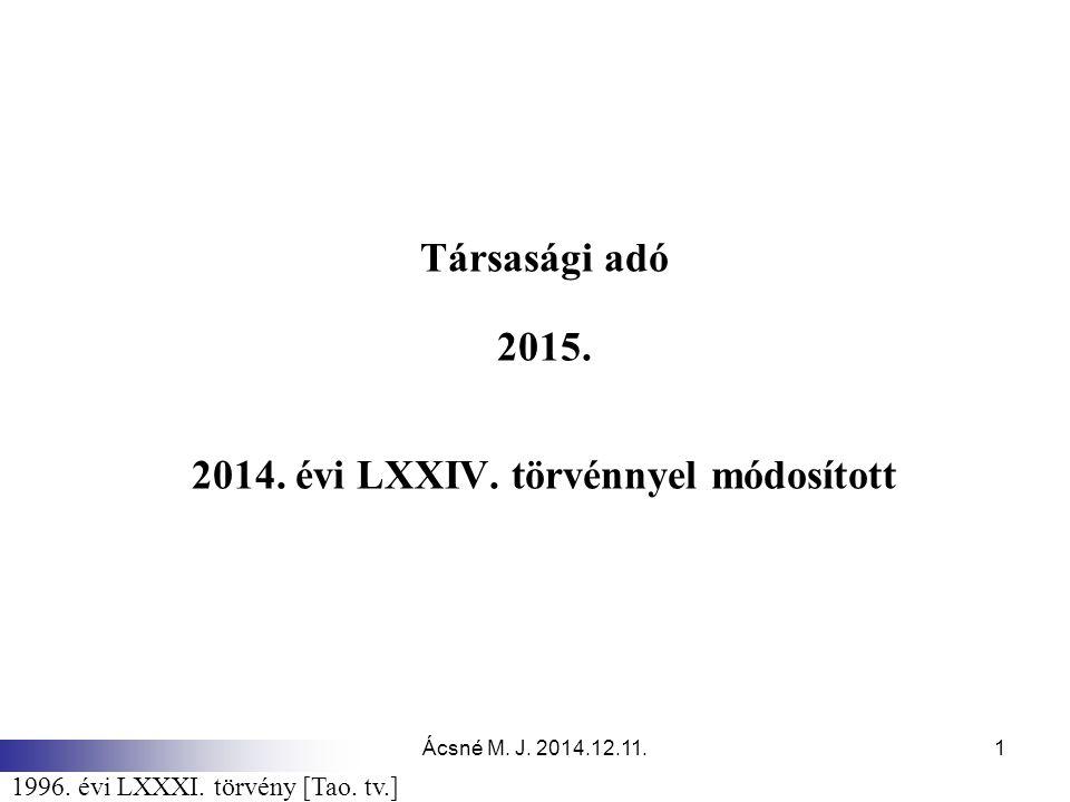 Ácsné M. J. 2014.12.11.1 Társasági adó 2015. 2014. évi LXXIV. törvénnyel módosított 1996. évi LXXXI. törvény [Tao. tv.]