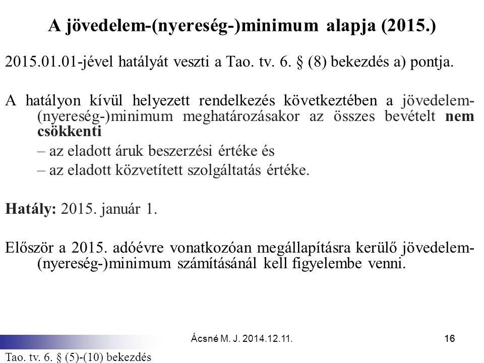 Ácsné M. J. 2014.12.11.16 A jövedelem-(nyereség-)minimum alapja (2015.) 2015.01.01-jével hatályát veszti a Tao. tv. 6. § (8) bekezdés a) pontja. A hat