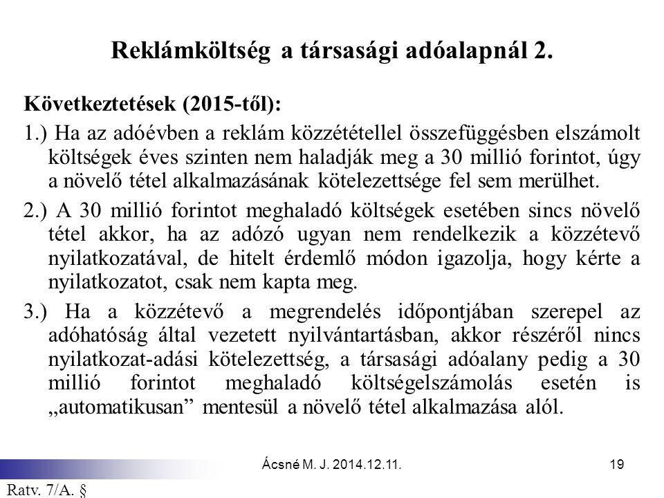Ácsné M. J. 2014.12.11.19 Reklámköltség a társasági adóalapnál 2. Következtetések (2015-től): 1.) Ha az adóévben a reklám közzététellel összefüggésben