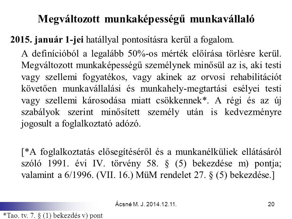 Ácsné M. J. 2014.12.11.20 Megváltozott munkaképességű munkavállaló 2015. január 1-jei hatállyal pontosításra kerül a fogalom. A definícióból a legaláb