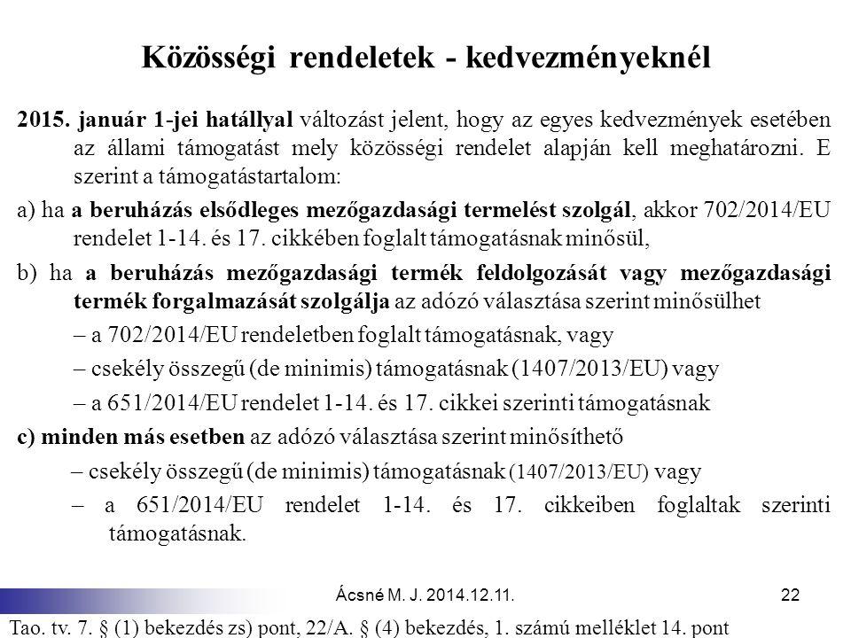 Ácsné M. J. 2014.12.11.22 Közösségi rendeletek - kedvezményeknél 2015. január 1-jei hatállyal változást jelent, hogy az egyes kedvezmények esetében az