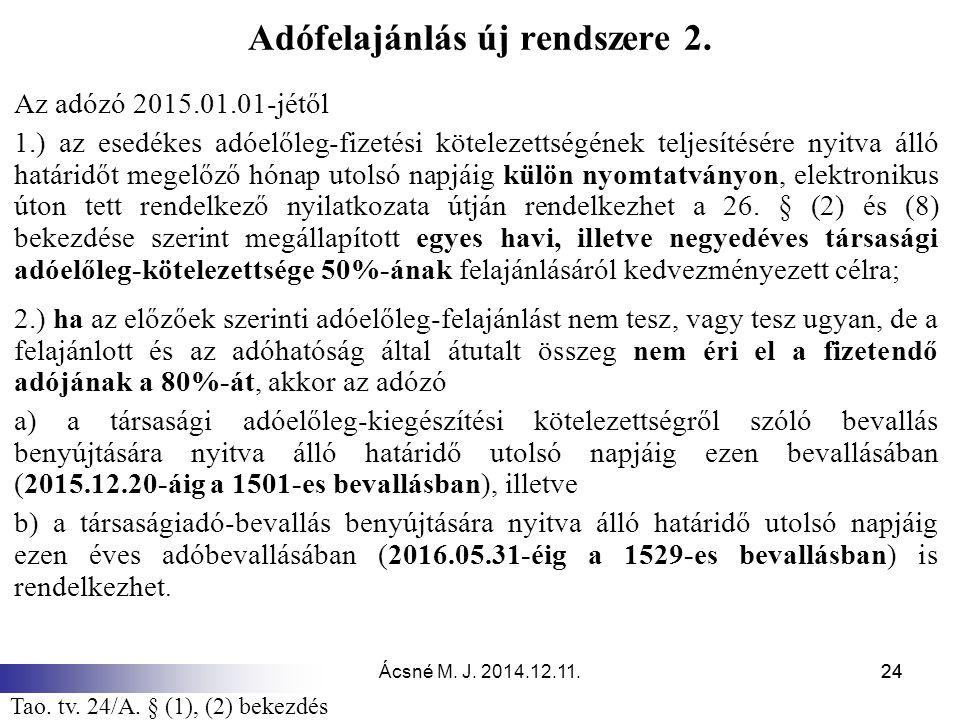 Ácsné M. J. 2014.12.11.24 Adófelajánlás új rendszere 2. Az adózó 2015.01.01-jétől 1.) az esedékes adóelőleg-fizetési kötelezettségének teljesítésére n