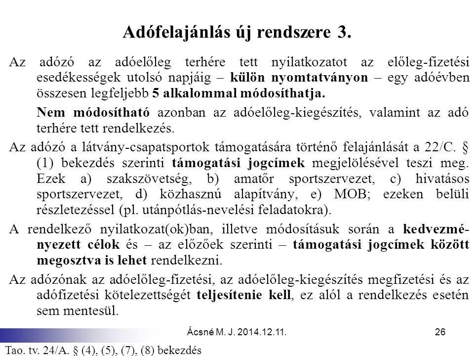 Ácsné M. J. 2014.12.11.26 Adófelajánlás új rendszere 3. Az adózó az adóelőleg terhére tett nyilatkozatot az előleg-fizetési esedékességek utolsó napjá