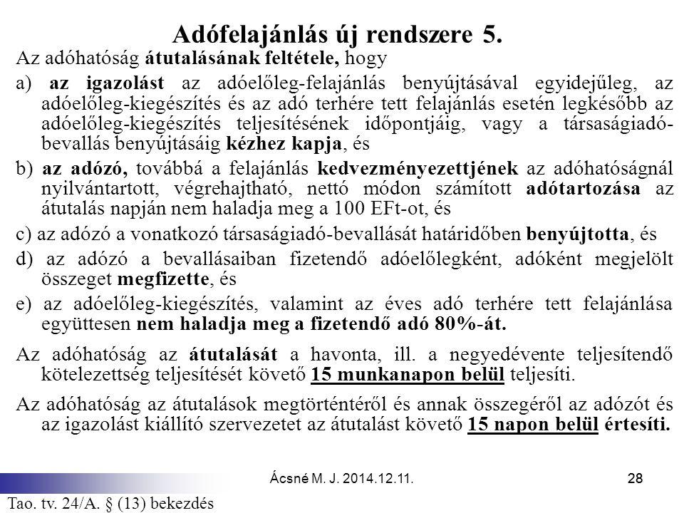 Ácsné M. J. 2014.12.11.28 Adófelajánlás új rendszere 5. Az adóhatóság átutalásának feltétele, hogy a) az igazolást az adóelőleg-felajánlás benyújtásáv