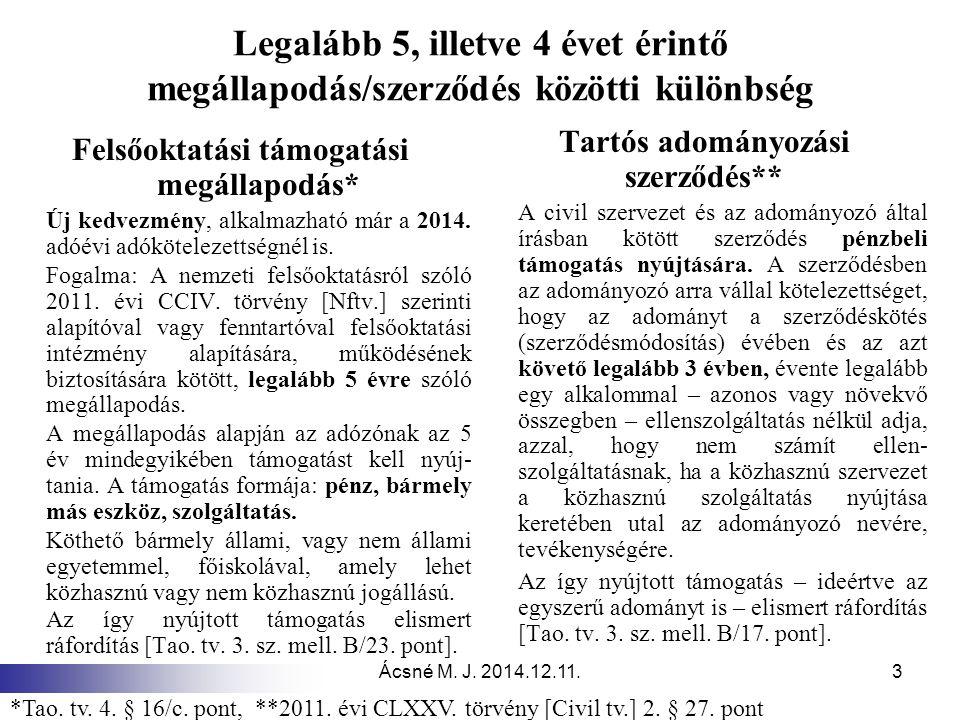 Ácsné M. J. 2014.12.11.3 Legalább 5, illetve 4 évet érintő megállapodás/szerződés közötti különbség Felsőoktatási támogatási megállapodás* Új kedvezmé