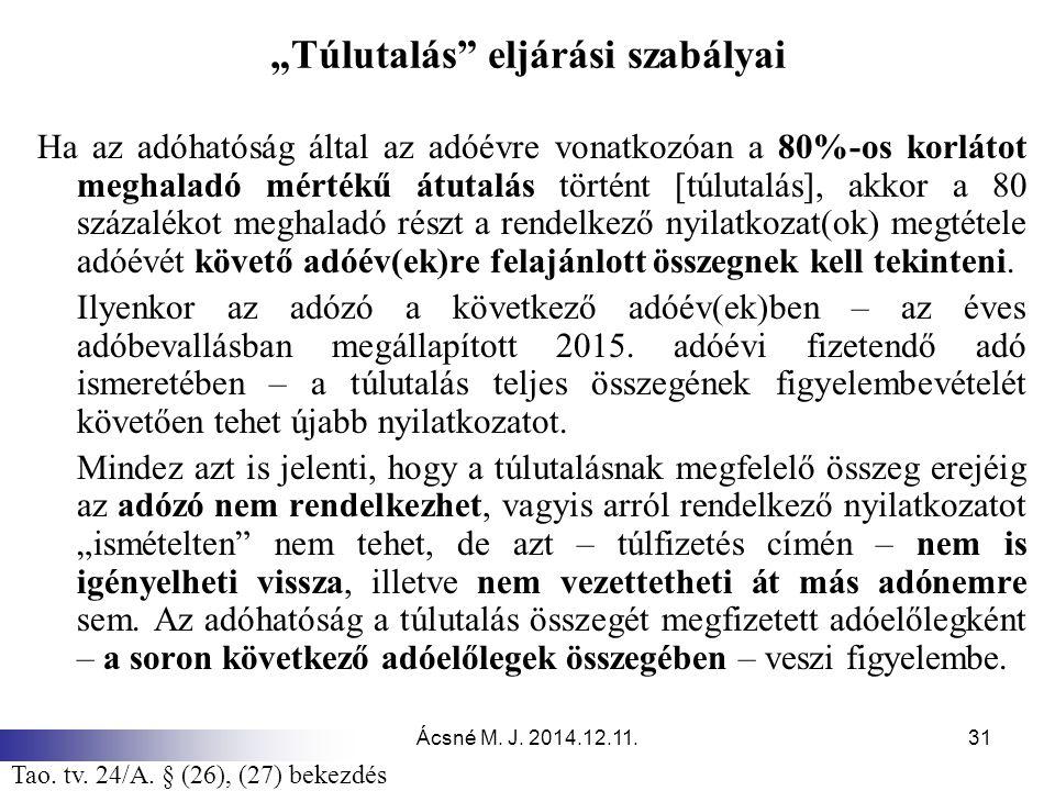 """Ácsné M. J. 2014.12.11.31 """"Túlutalás"""" eljárási szabályai Ha az adóhatóság által az adóévre vonatkozóan a 80%-os korlátot meghaladó mértékű átutalás tö"""