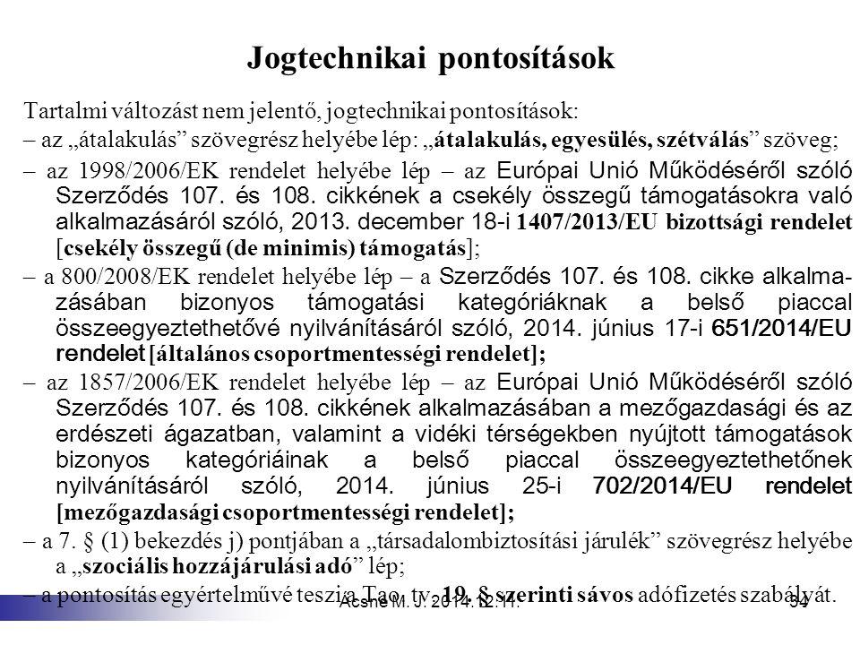 """Ácsné M. J. 2014.12.11.34 Jogtechnikai pontosítások Tartalmi változást nem jelentő, jogtechnikai pontosítások: – az """"átalakulás"""" szövegrész helyébe lé"""