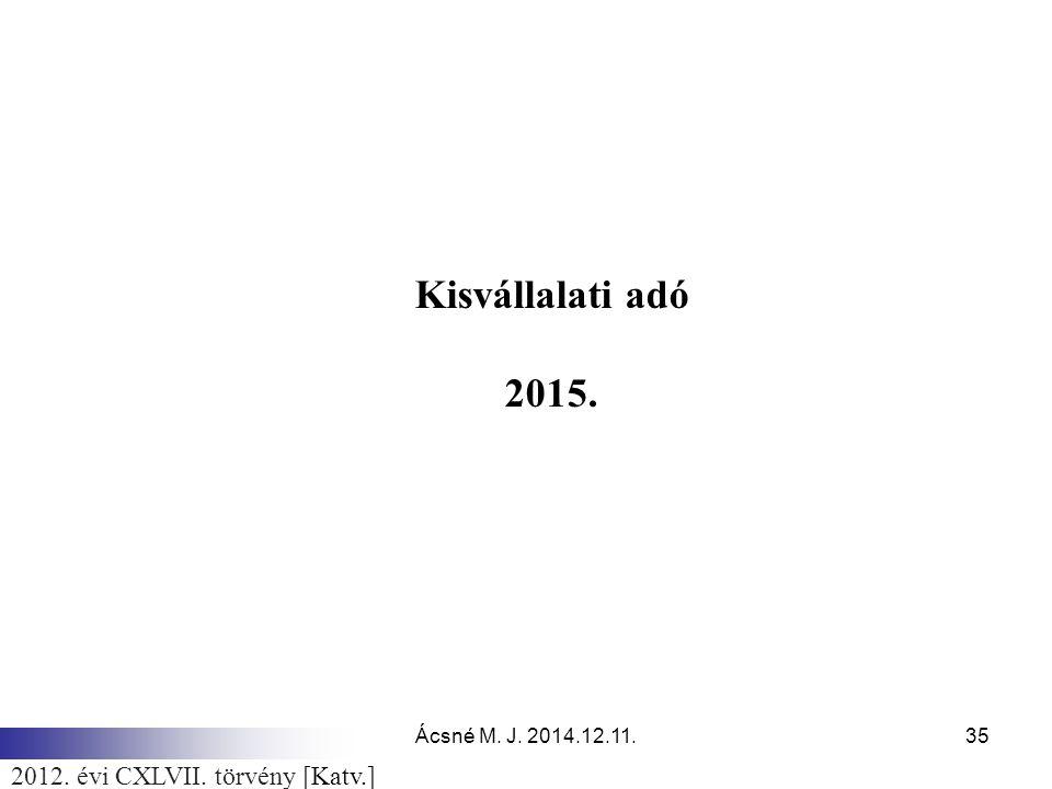 Ácsné M. J. 2014.12.11.35 Kisvállalati adó 2015. 2012. évi CXLVII. törvény [Katv.]