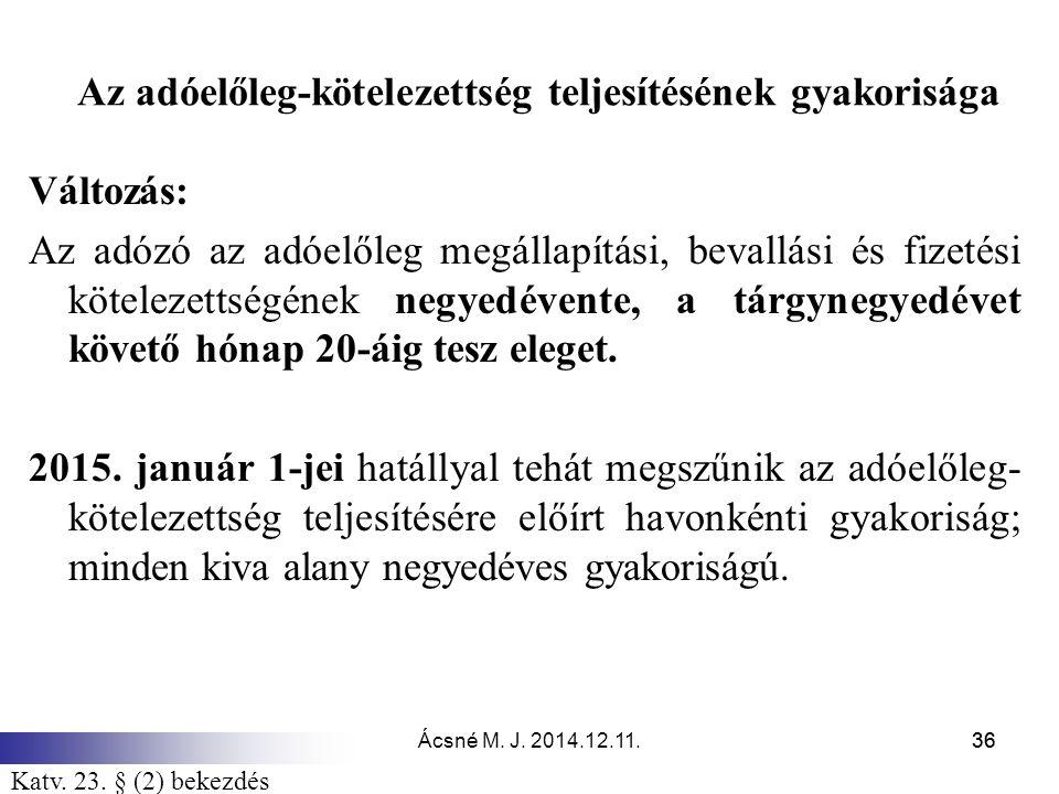 Ácsné M. J. 2014.12.11.36 Az adóelőleg-kötelezettség teljesítésének gyakorisága Változás: Az adózó az adóelőleg megállapítási, bevallási és fizetési k
