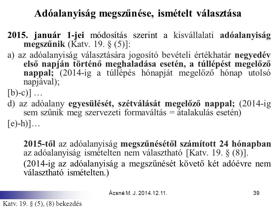 Ácsné M. J. 2014.12.11.39 Adóalanyiság megszűnése, ismételt választása 2015. január 1-jei módosítás szerint a kisvállalati adóalanyiság megszűnik (Kat