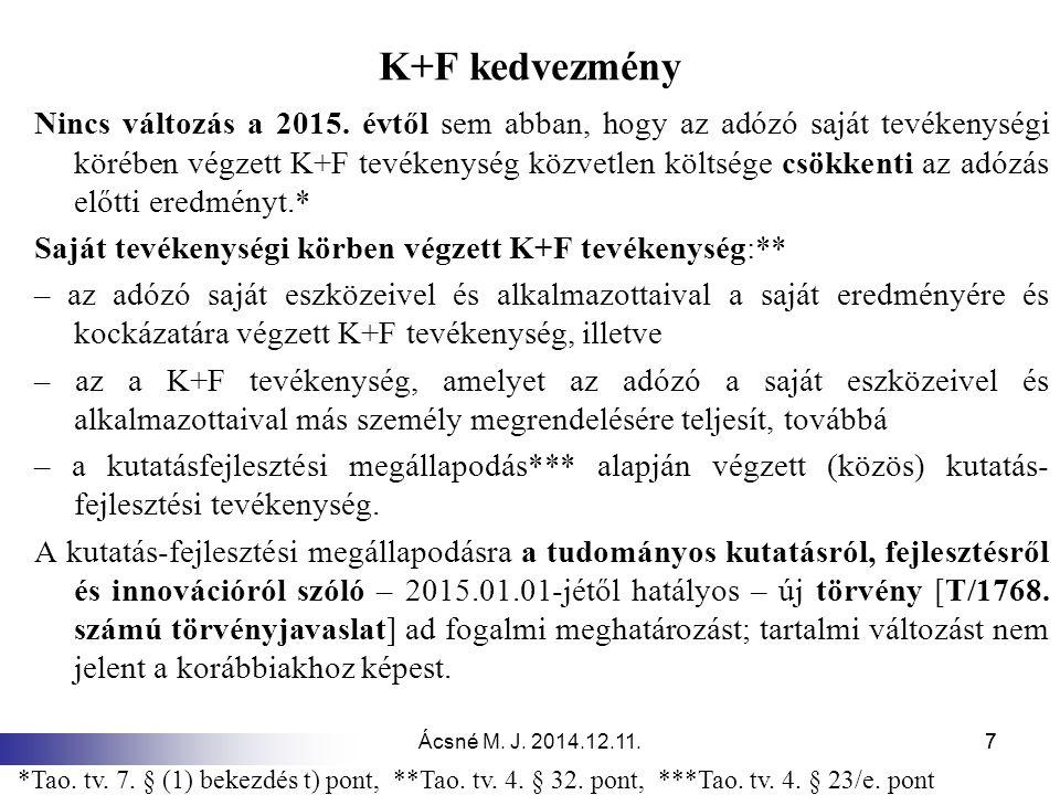 Ácsné M. J. 2014.12.11.77 K+F kedvezmény Nincs változás a 2015. évtől sem abban, hogy az adózó saját tevékenységi körében végzett K+F tevékenység közv