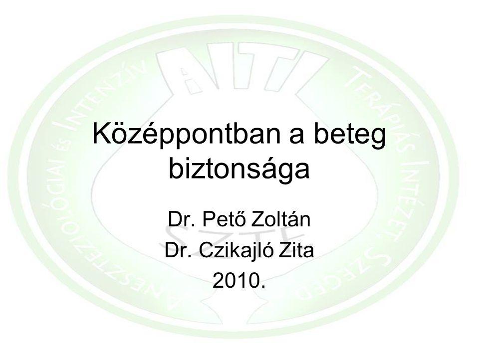 Középpontban a beteg biztonsága Dr. Pető Zoltán Dr. Czikajló Zita 2010.