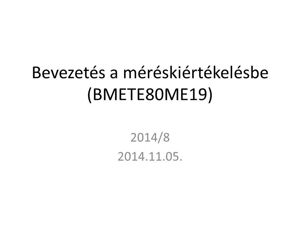Bevezetés a méréskiértékelésbe (BMETE80ME19) 2014/8 2014.11.05.