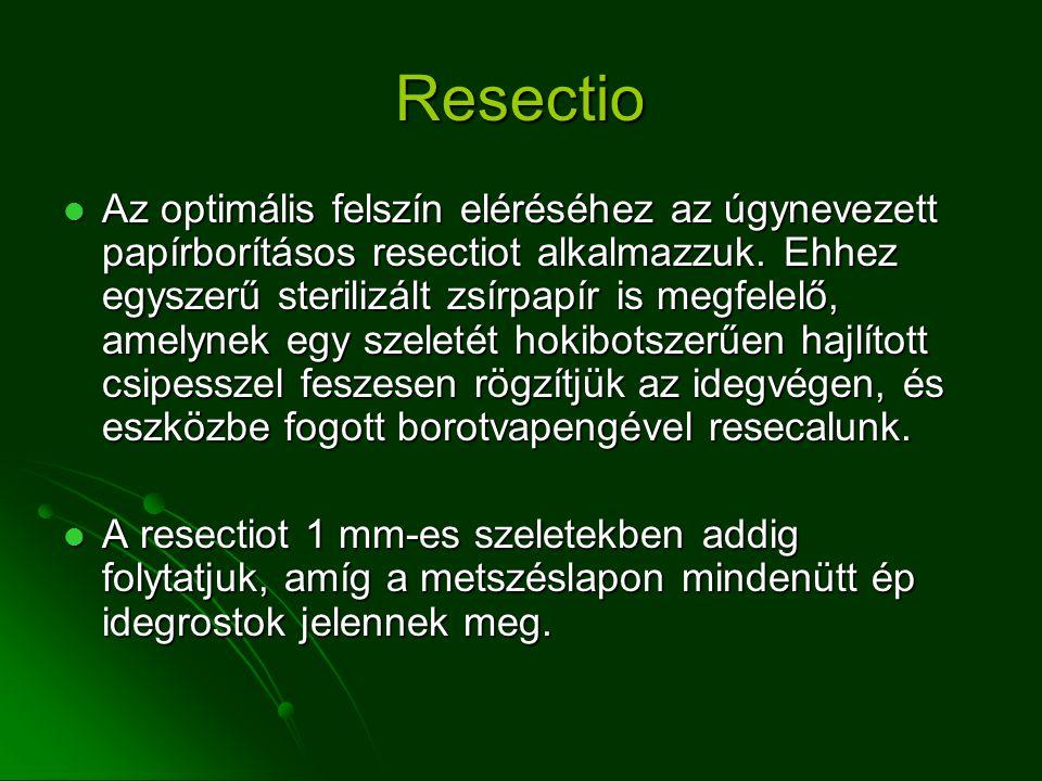 Resectio Az optimális felszín eléréséhez az úgynevezett papírborításos resectiot alkalmazzuk.