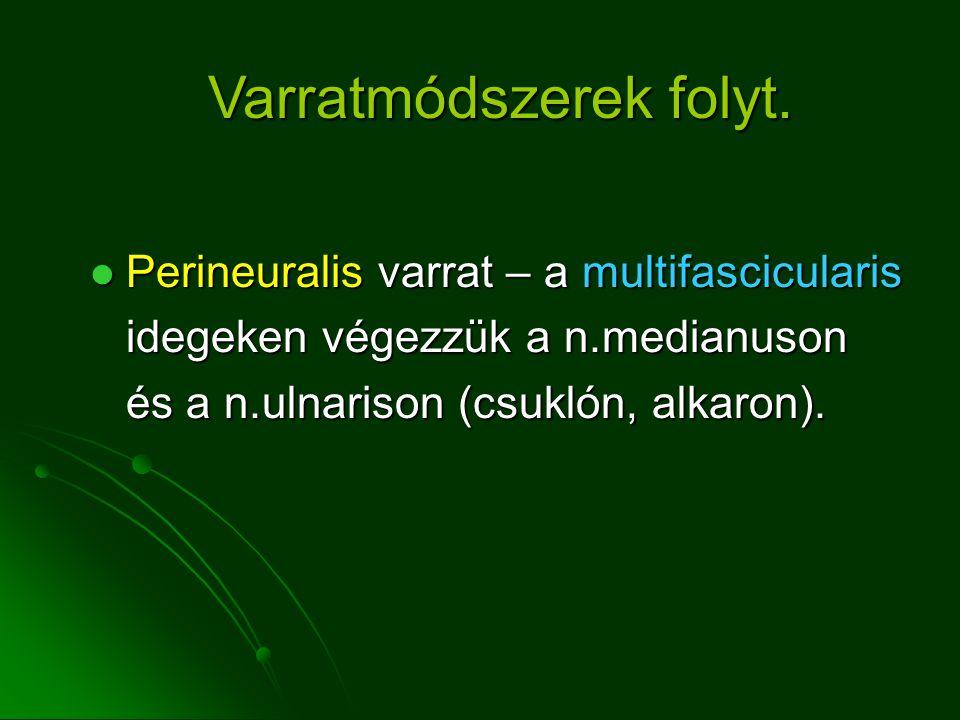 Perineuralis varrat – a multifascicularis Perineuralis varrat – a multifascicularis idegeken végezzük a n.medianuson és a n.ulnarison (csuklón, alkaron).