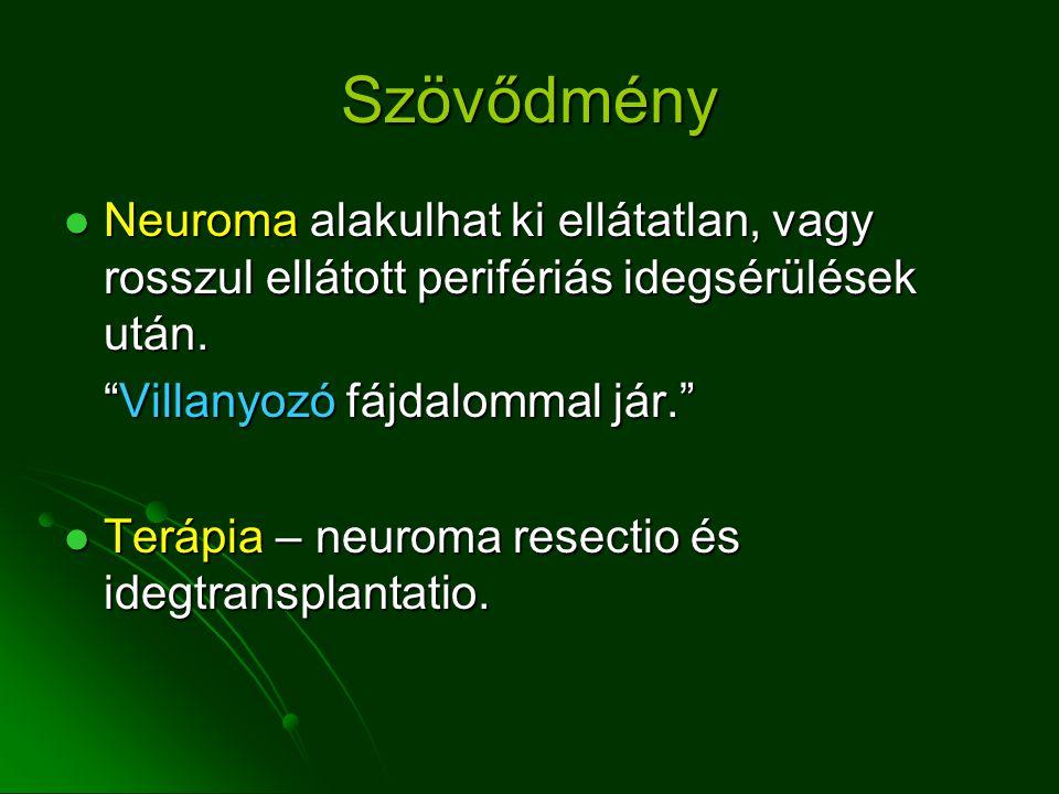 Szövődmény Neuroma alakulhat ki ellátatlan, vagy rosszul ellátott perifériás idegsérülések után.