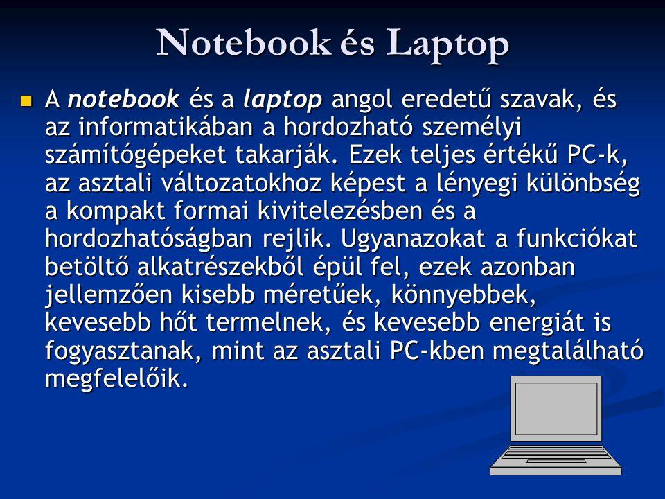 Notebook és Laptop A notebook és a laptop angol eredetű szavak, és az informatikában a hordozható személyi számítógépeket takarják. Ezek teljes értékű