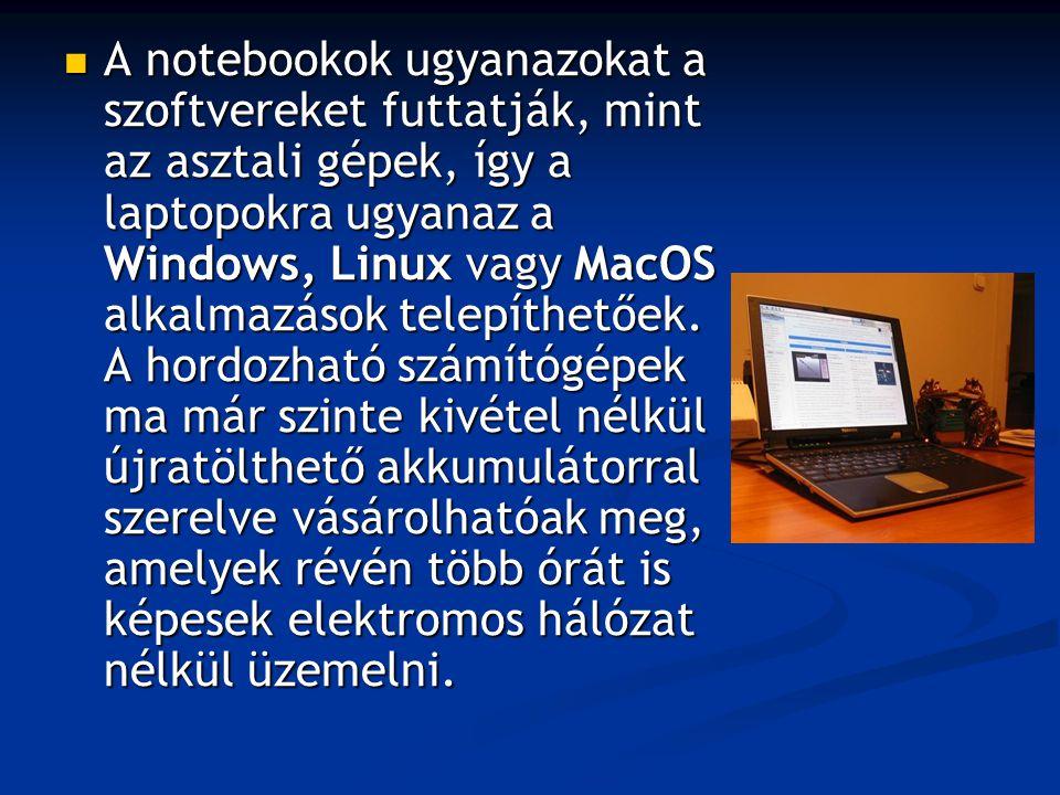 A notebookok ugyanazokat a szoftvereket futtatják, mint az asztali gépek, így a laptopokra ugyanaz a Windows, Linux vagy MacOS alkalmazások telepíthet