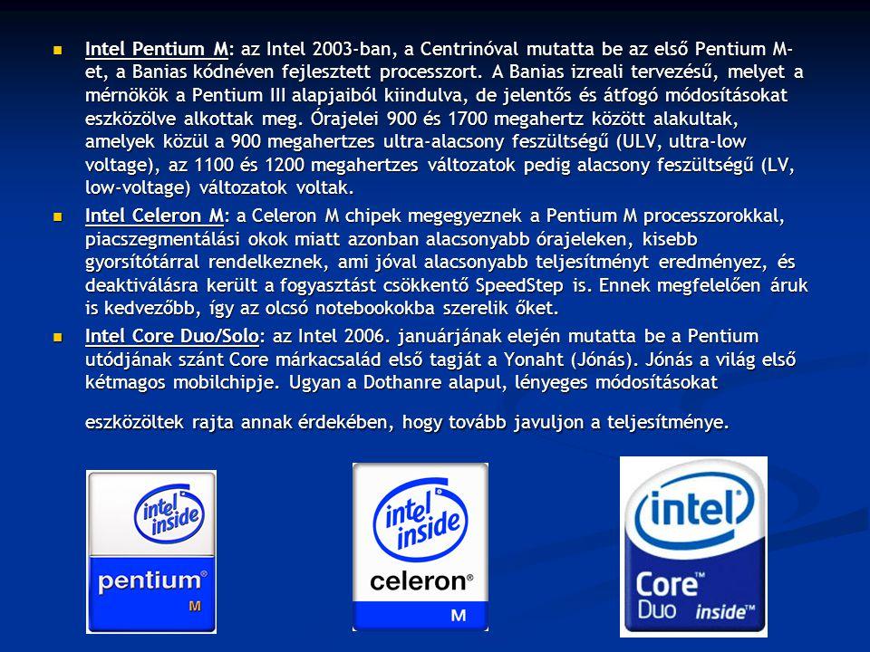 Intel Pentium M: az Intel 2003-ban, a Centrinóval mutatta be az első Pentium M- et, a Banias kódnéven fejlesztett processzort. A Banias izreali tervez