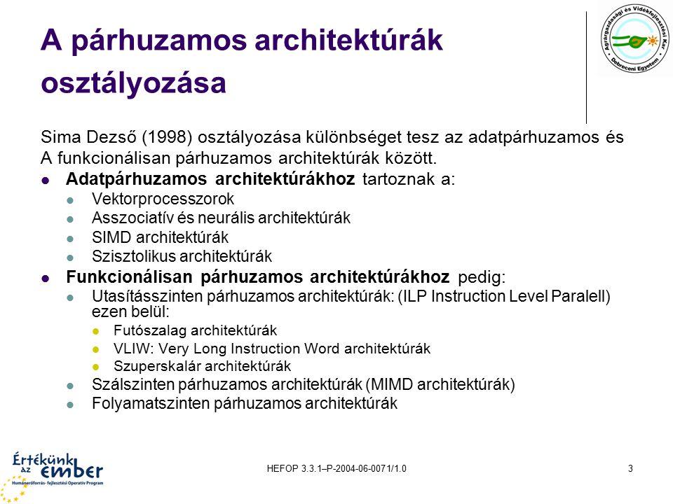 HEFOP 3.3.1–P-2004-06-0071/1.03 A párhuzamos architektúrák osztályozása Sima Dezső (1998) osztályozása különbséget tesz az adatpárhuzamos és A funkcionálisan párhuzamos architektúrák között.