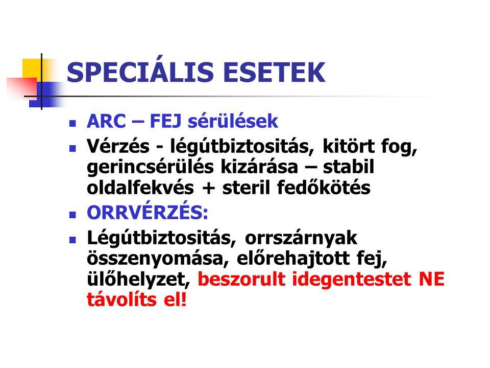 SPECIÁLIS ESETEK ARC – FEJ sérülések Vérzés - légútbiztositás, kitört fog, gerincsérülés kizárása – stabil oldalfekvés + steril fedőkötés ORRVÉRZÉS: L